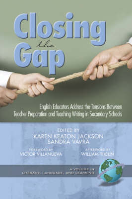 Closing the Gap: English Educators Address the Tensions Between Teacher Preparation and Teaching Writing in Secondary Schools - Literacy, Language & Learning (Paperback)