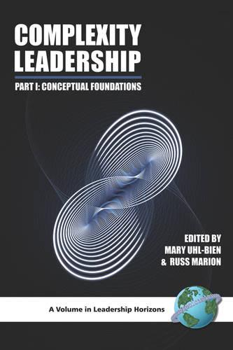 Complexity Leadership Part 1: Conceptual Foundations - Leadership Horizons (Paperback)