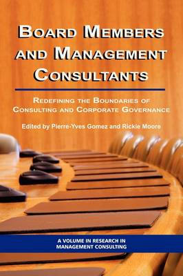 Board Members and Management Consultants: Redefining the Boundaries of Consulting and Corporate Governance - Research in Management Consulting (Paperback)