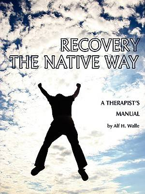 Recovery the Native Way: A Therapist's Manual (Paperback)