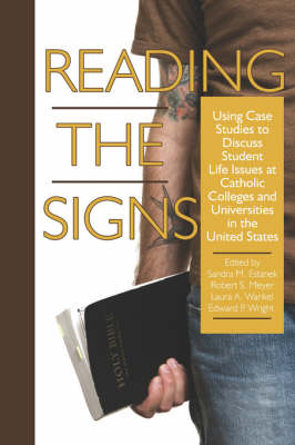 Reading the Signs: Using Case Studies to Discuss Student Life Issues at Catholic Colleges and Universities in the United States (Paperback)