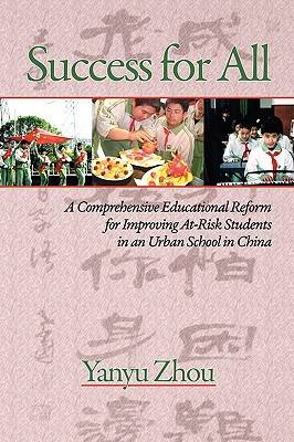Success for All: A Comprehensive Educational Reform for Improving At-Risk Students in an Urban School in China (Paperback)
