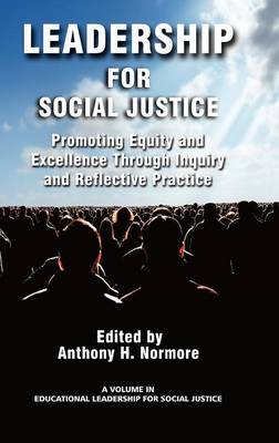 Leadership for Social Justice: Promoting Equity and Excellence Through Inquiry and Reflective Practice - Educational Leadership for Social Justice (Hardback)