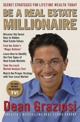Be a Real Estate Millionaire: Secret Strategies to Lifetime Wealth Today (Hardback)
