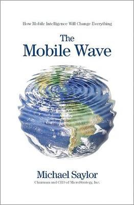 The Mobile Wave: How Mobile Intelligence Will Change Everything (Hardback)