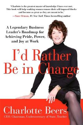 I'd Rather Be in Charge: A Legendary Business Leader's Roadmap for Achieving Pride, Power, and Joy at Work (Paperback)
