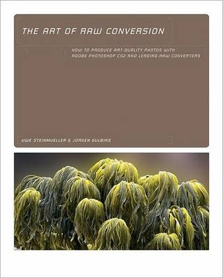 The Art of Raw Conversion: How to Produce Art-quality Prints with Adobe Photoshop CS2 and Leading Raw Converters (Paperback)