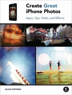 Create Great iPhone Photos: Apps, Tips, Tricks, and Effects (Paperback)