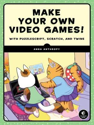 Make Your Own Video Games!: With PuzzleScript, Scratch, and Twine (Address book)