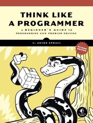 Think Like A Programmer, Python Edition: A Beginner's Guide to Programming and Problem Solving (Paperback)