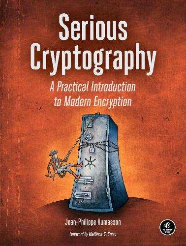 Serious Cryptography: A Practical Introduction to Modern Encryption (Paperback)