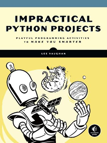 Impractical Python Projects: Playful Programming Activities to Make You Smarter (Paperback)