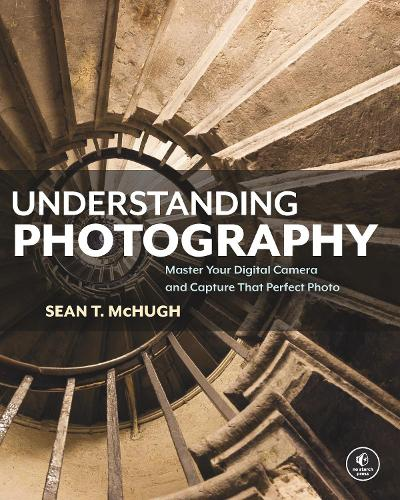 Understanding Photography: Master Your Digital Camera and Capture that Perfect Photo (Paperback)