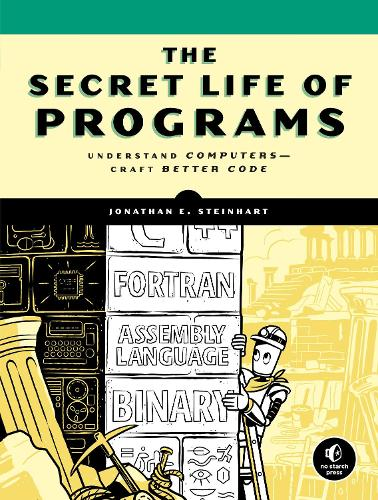 The Secret Life Of Programs: Understand Computers - Craft Better Code (Paperback)