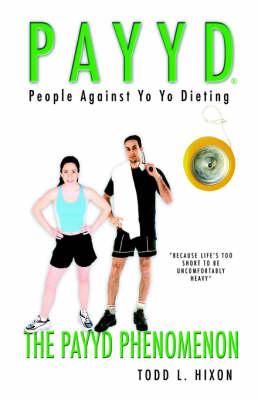 People Against Yo Yo Dieting: The Payyd Phenomenon (Hardback)