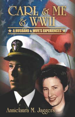 Carl & Me & WWII: A Husband and Wife's Experiences (Hardback)