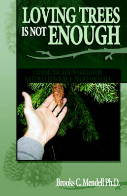 Loving Trees Is Not Enough: Communication Skills for Natural Resource Professionals (Paperback)
