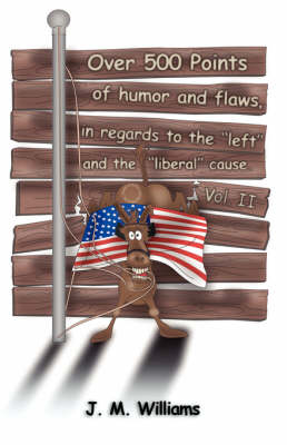 """Over 500 Points of Humor and Flaws, in Regards to the """"Left"""" and the """"Liberal"""" Cause. Volume II (Paperback)"""