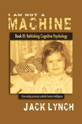 I Am Not a Machine Book III: Rethinking Cognitive Psychology (Paperback)