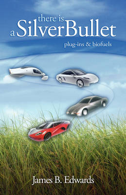 There Is a Silver Bullet: Plug-Ins & Biofuels (Paperback)