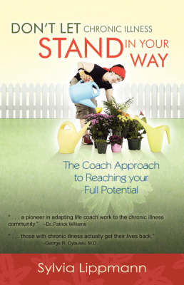 Don't Let Chronic Illness Stand in Your Way: The Coach Approach to Reaching Your Full Potential (Paperback)