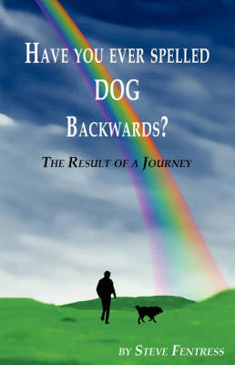 Have You Ever Spelled Dog Backwards?: The Result of a Journey Walking with Dogs (Paperback)