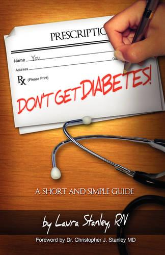 Don't Get Diabetes!: A Short and Simple Guide (Paperback)