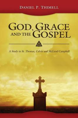 God, Grace and the Gospel: A Study in St. Thomas, Calvin and McLeod Campbell (Paperback)