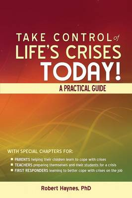 Take Control of Life's Crises Today! a Practical Guide (Paperback)