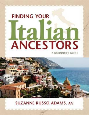 Finding Your Italian Ancestors: A Beginner's Guide - Finding Your Ancestors (Paperback)