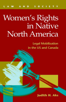 Women's Rights in Native North America: Legal Mobilization in the Us and Canada (Hardback)