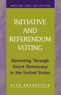 Initiative and Referendum Voting: Governing Through Direct Democracy in the United States (Hardback)