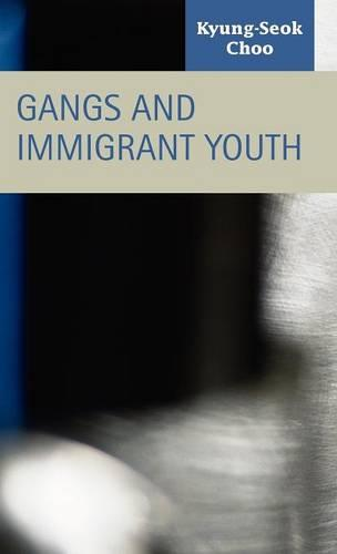 Gangs and Immigrant Youth (Hardback)