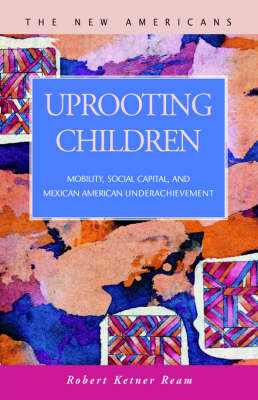 Uprooting Children: Mobility, Social Capital, and Mexican-American Underachievement (Paperback)