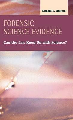 Forensic Science Evidence: Can the Law Keep Up with Science? - Criminal Justice: Recent Scholarship (Hardback)