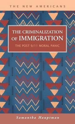 The Criminalization of Immigration: The Post 9 - New Americans (Hardback)