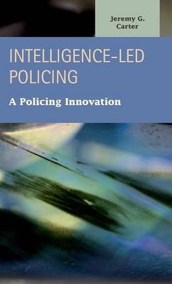 Intelligence-Led Policing: A Policing Innovation (Hardback)