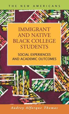 Immigrant and Native Black College Students: Social Experiences and Academic Outcomes (Hardback)