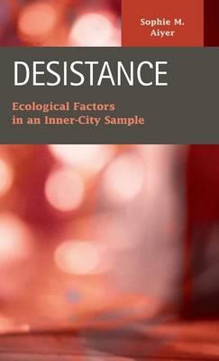 Desistance: Ecological Factors in an Inner-City Sample - Criminal Justice: Recent Scholarship (Hardback)