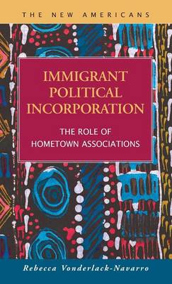 Immigrant Political Incorporation: The Role of Hometown Associations (Hardback)