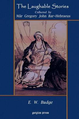 The Laughable Stories Collected by M?r Gregory John Bar-Hebraeus the Syriac Text Edited with an English Translation by E. W. Budge (Paperback)
