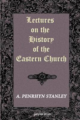 Lectures on the History of the Eastern Church (Paperback)