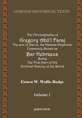 The Chronography of Gregory Ab'l Faraj the Son of Aaron Hebrew Physician Commonly Known as Bar Hebraeus Being the First Part of His Political History (Hardback)
