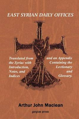 East Syrian Daily Offices. Translated from the Syriac with Introduction, Notes, and Indices and an Appendix Containing the Lectionary and Glossary (Paperback)