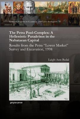 The Petra Pool-Complex: A Hellenistic Paradeisos in the Nabataean Capital - Gorgias Dissertations; Near Eastern Studies (Hardback)