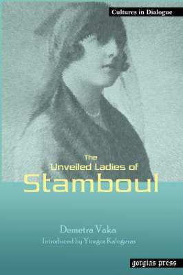 The Unveiled Ladies of Istanbul (Stamboul) New Introduction by Yiorgos Kalogeras (Hardback)