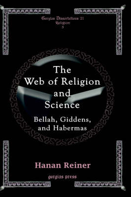 The Web of Religion and Science - Bellah, Habermas and Giddens (Hardback)