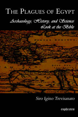 The Plagues of Egypt: Archaeology, History and Science Look at the Bible (Paperback)