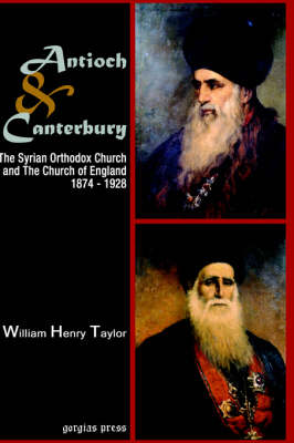 Antioch and Canterbury: The Syrian Orthodox Church and the Church of England (1874-1928) (Hardback)