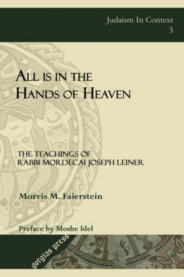 All is in the Hands of Heaven: The Teachings of Rabbi Mordecai Joseph Leiner of Izbica (Revised Edition) (Hardback)